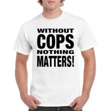 Apparel - Without Cops Nothing Matters - Black on White T-Shirt - Trademark Design